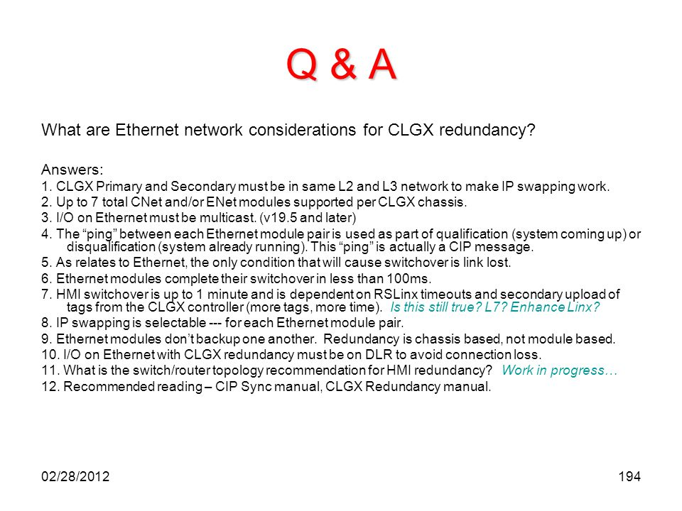 194 Q & A What are Ethernet network considerations for CLGX redundancy? Answers: 1. CLGX Primary and Secondary must be in same L2 and L3 network to ma