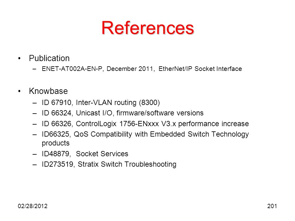 201 References Publication –ENET-AT002A-EN-P, December 2011, EtherNet/IP Socket Interface Knowbase –ID 67910, Inter-VLAN routing (8300) –ID 66324, Uni