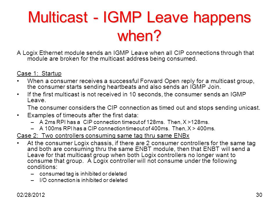 30 Multicast - IGMP Leave happens when? A Logix Ethernet module sends an IGMP Leave when all CIP connections through that module are broken for the mu