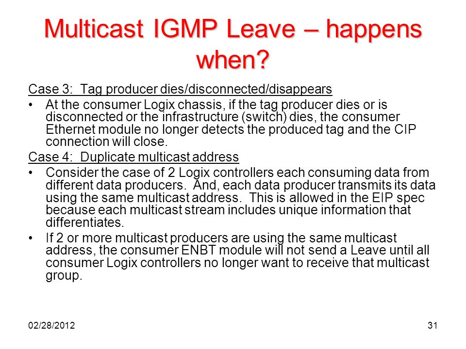 31 Multicast IGMP Leave – happens when? Case 3: Tag producer dies/disconnected/disappears At the consumer Logix chassis, if the tag producer dies or i