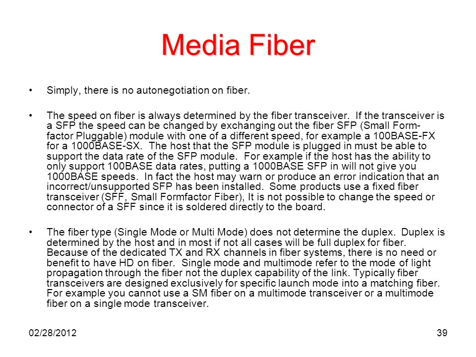 39 Media Fiber Simply, there is no autonegotiation on fiber. The speed on fiber is always determined by the fiber transceiver. If the transceiver is a