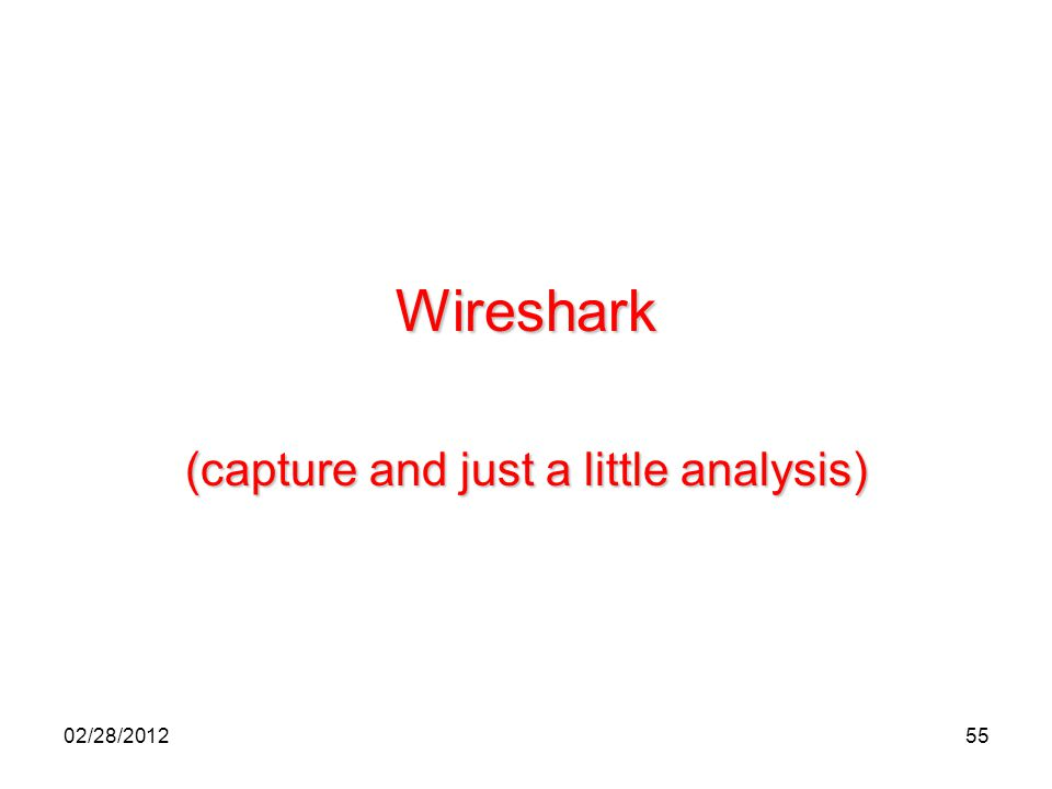 55 Wireshark (capture and just a little analysis) 02/28/2012