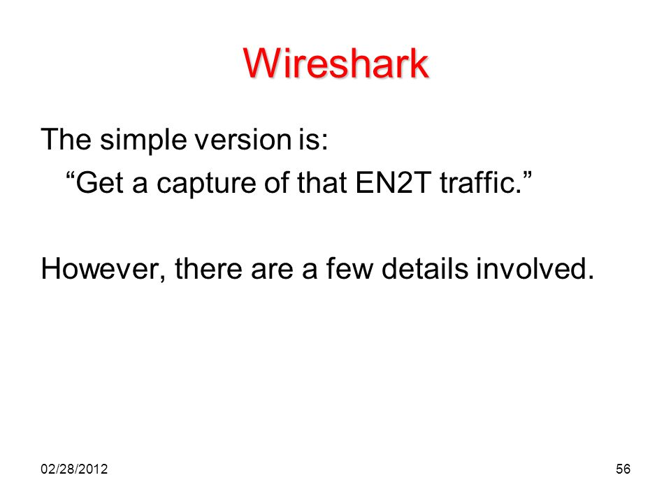 """56 Wireshark The simple version is: """"Get a capture of that EN2T traffic."""" However, there are a few details involved. 02/28/2012"""