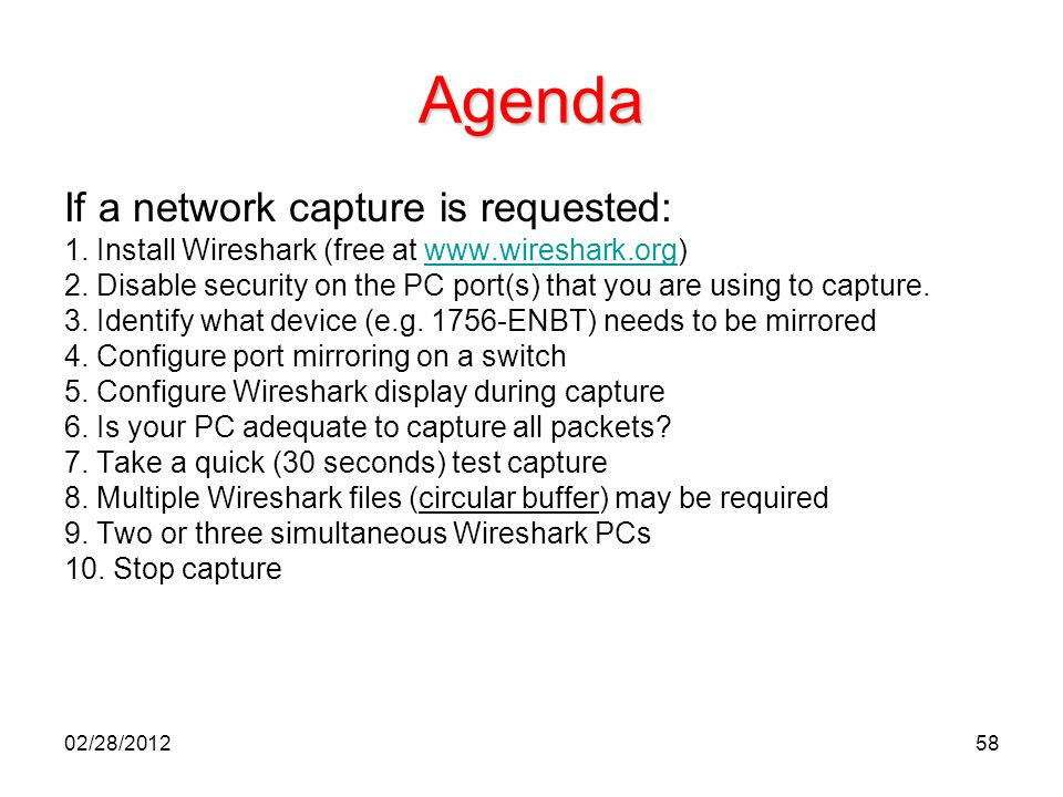 58 Agenda If a network capture is requested: 1. Install Wireshark (free at www.wireshark.org)www.wireshark.org 2. Disable security on the PC port(s) t