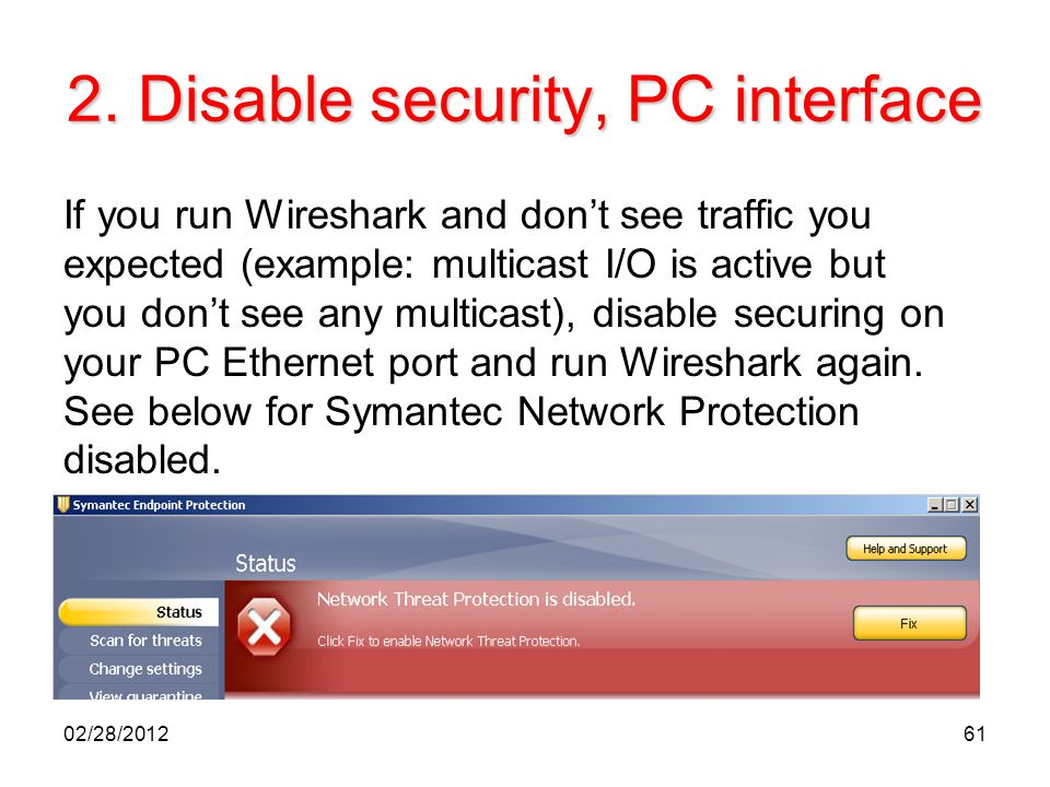 2. Disable security, PC interface If you run Wireshark and don't see traffic you expected (example: multicast I/O is active but you don't see any mult