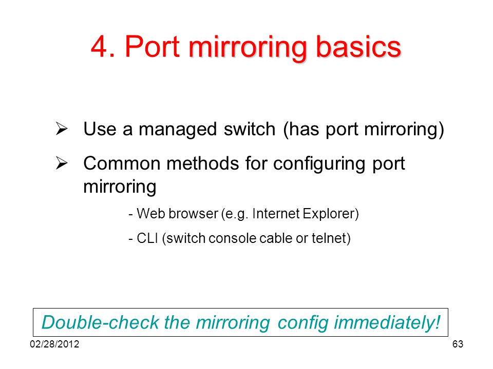 63  Use a managed switch (has port mirroring)  Common methods for configuring port mirroring - Web browser (e.g. Internet Explorer) - CLI (switch co
