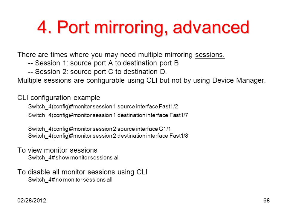 68 4. Port mirroring, advanced There are times where you may need multiple mirroring sessions. -- Session 1: source port A to destination port B -- Se
