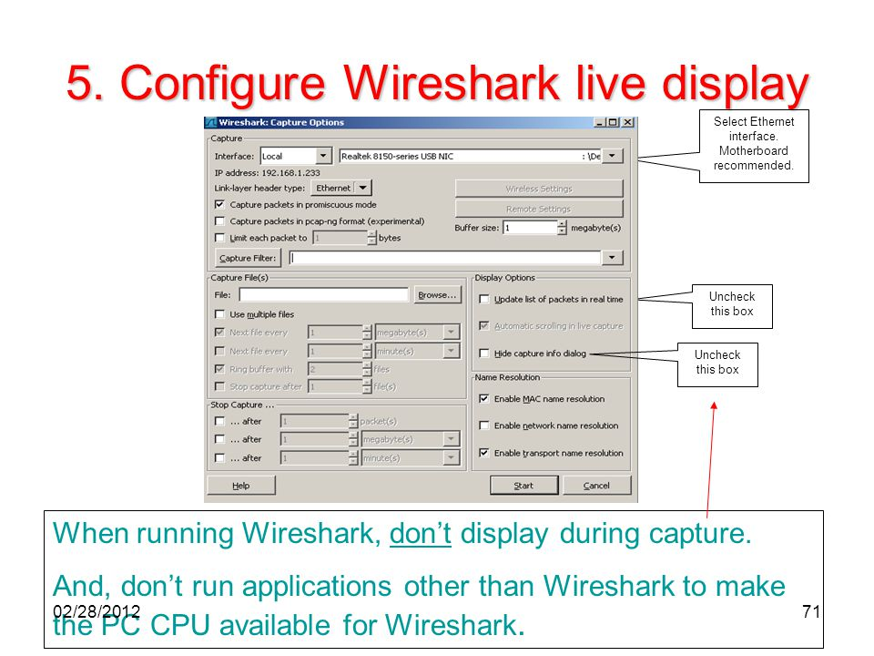 71 5. Configure Wireshark live display Select Ethernet interface. Motherboard recommended. Uncheck this box When running Wireshark, don't display duri