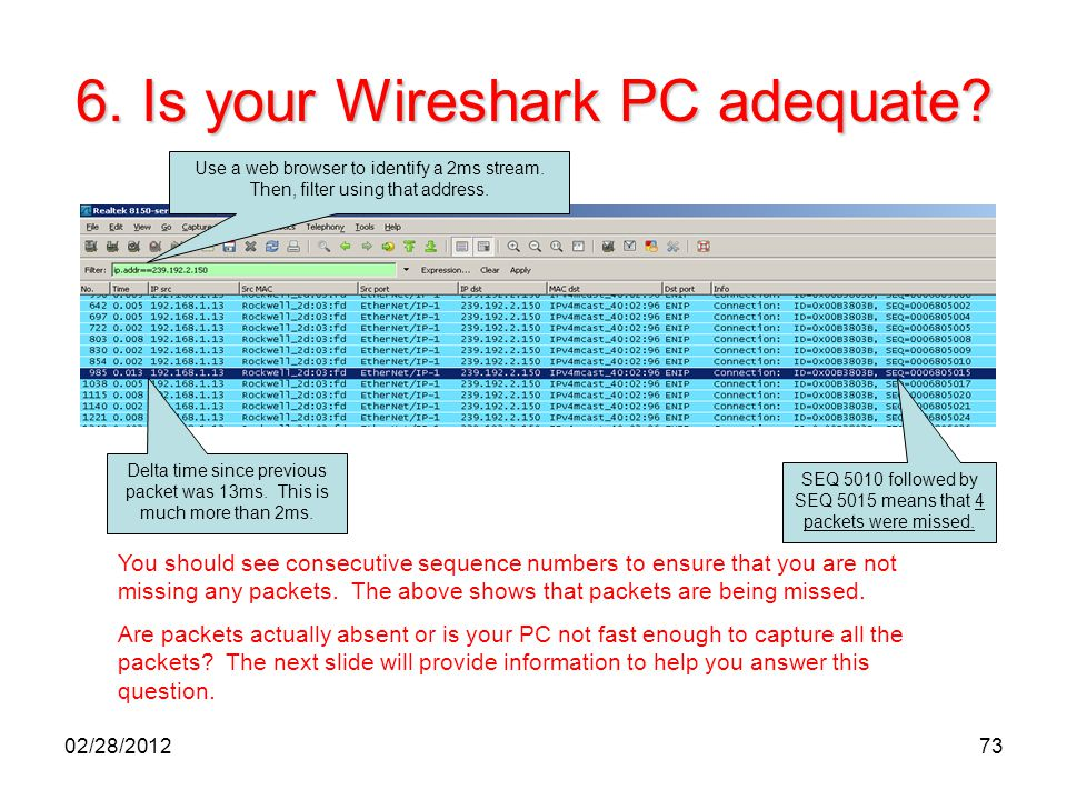 73 6. Is your Wireshark PC adequate? Use a web browser to identify a 2ms stream. Then, filter using that address. SEQ 5010 followed by SEQ 5015 means