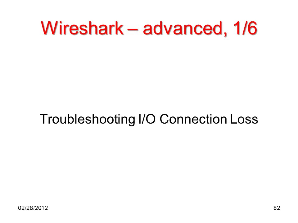 Wireshark – advanced, 1/6 Troubleshooting I/O Connection Loss 02/28/201282