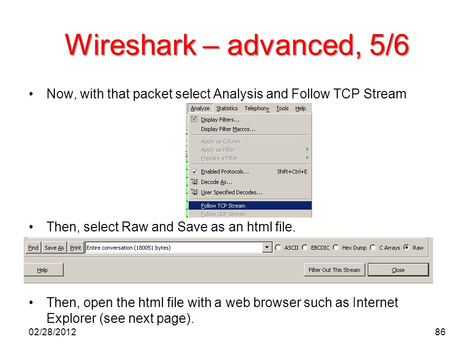 Wireshark – advanced, 5/6 Now, with that packet select Analysis and Follow TCP Stream Then, select Raw and Save as an html file. Then, open the html f