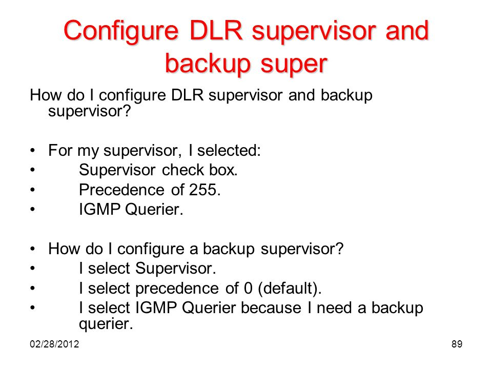 89 Configure DLR supervisor and backup super How do I configure DLR supervisor and backup supervisor? For my supervisor, I selected: Supervisor check