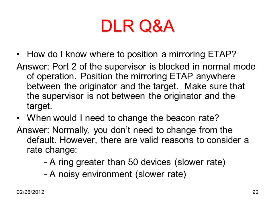 92 DLR Q&A How do I know where to position a mirroring ETAP? Answer: Port 2 of the supervisor is blocked in normal mode of operation. Position the mir
