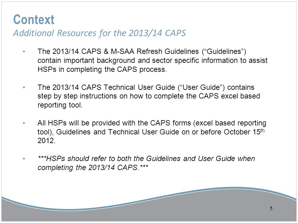 """Context Additional Resources for the 2013/14 CAPS The 2013/14 CAPS & M-SAA Refresh Guidelines (""""Guidelines"""") contain important background and sector s"""
