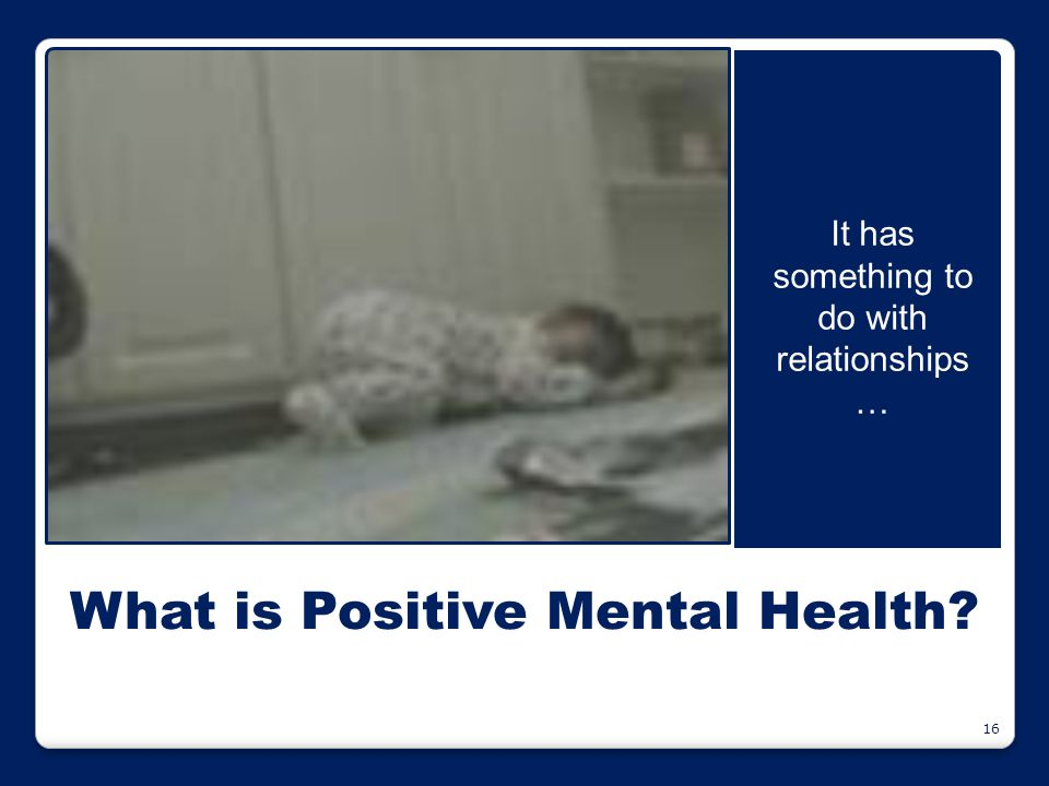 What is Positive Mental Health? It has something to do with relationships … 16