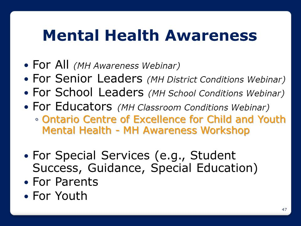 47 Mental Health Awareness For All (MH Awareness Webinar) For Senior Leaders (MH District Conditions Webinar) For School Leaders (MH School Conditions