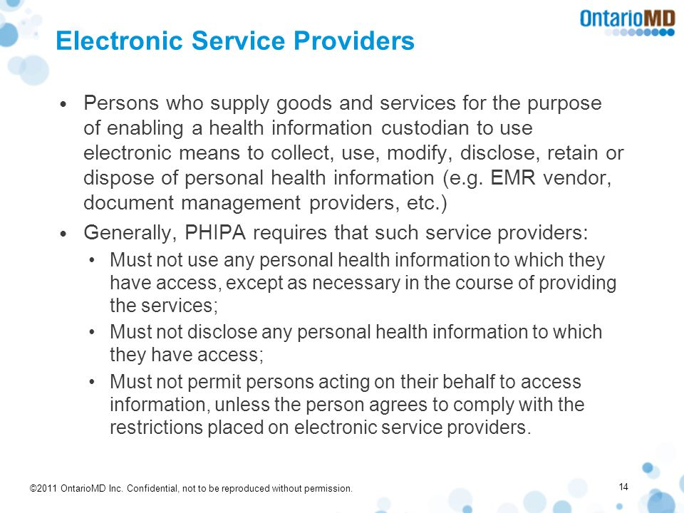 ©2011 OntarioMD Inc. Confidential, not to be reproduced without permission. Electronic Service Providers Persons who supply goods and services for the