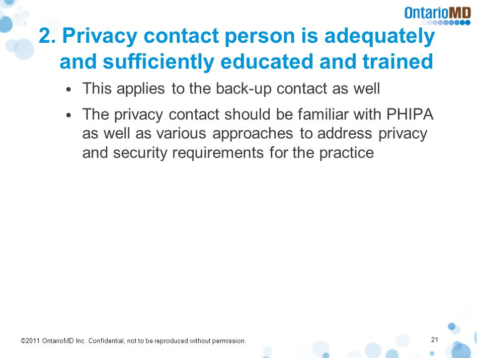 ©2011 OntarioMD Inc. Confidential, not to be reproduced without permission. 2. Privacy contact person is adequately and sufficiently educated and trai