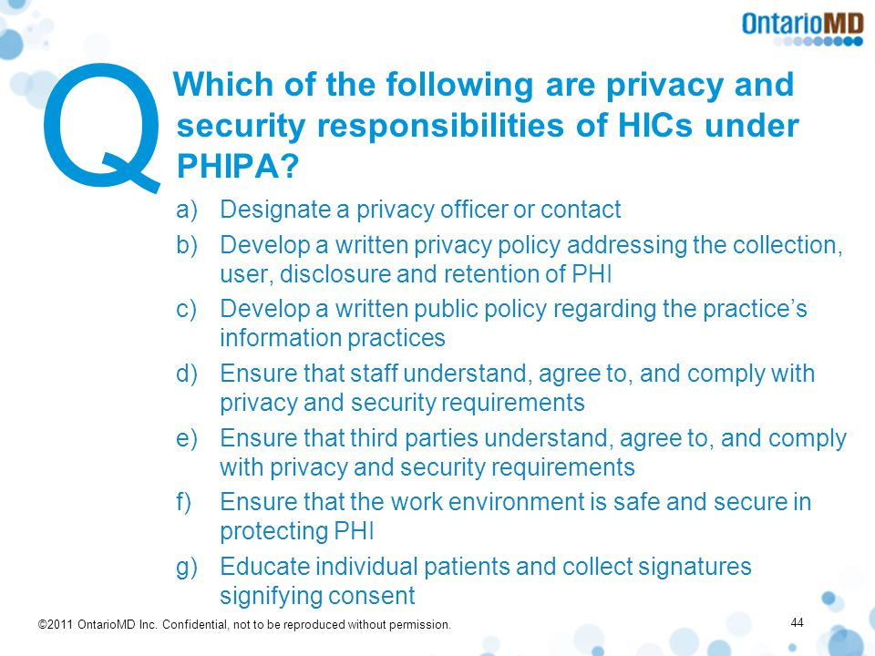 ©2011 OntarioMD Inc. Confidential, not to be reproduced without permission. Which of the following are privacy and security responsibilities of HICs u