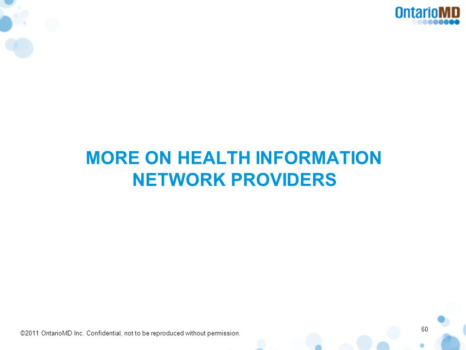©2011 OntarioMD Inc. Confidential, not to be reproduced without permission. MORE ON HEALTH INFORMATION NETWORK PROVIDERS 60