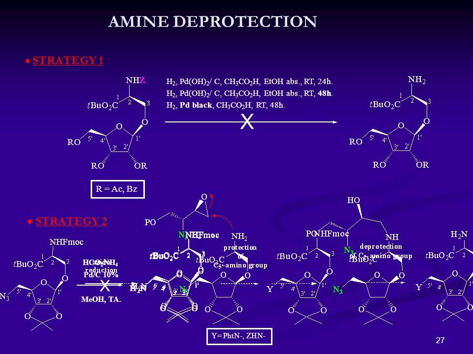 27 HCO 2 NH 4 Pd/C 10% MeOH, TA. AMINE DEPROTECTION  STRATEGY 1 H 2, Pd(OH) 2 / C, CH 3 CO 2 H, EtOH abs., RT, 24h. H 2, Pd(OH) 2 / C, CH 3 CO 2 H, E