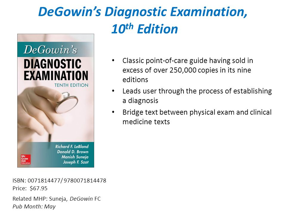 Related MHP: Suneja, DeGowin FC Pub Month: May ISBN: / Price: $67.95 Classic point-of-care guide having sold in excess of over 250,000 copies in its nine editions Leads user through the process of establishing a diagnosis Bridge text between physical exam and clinical medicine texts DeGowin's Diagnostic Examination, 10 th Edition