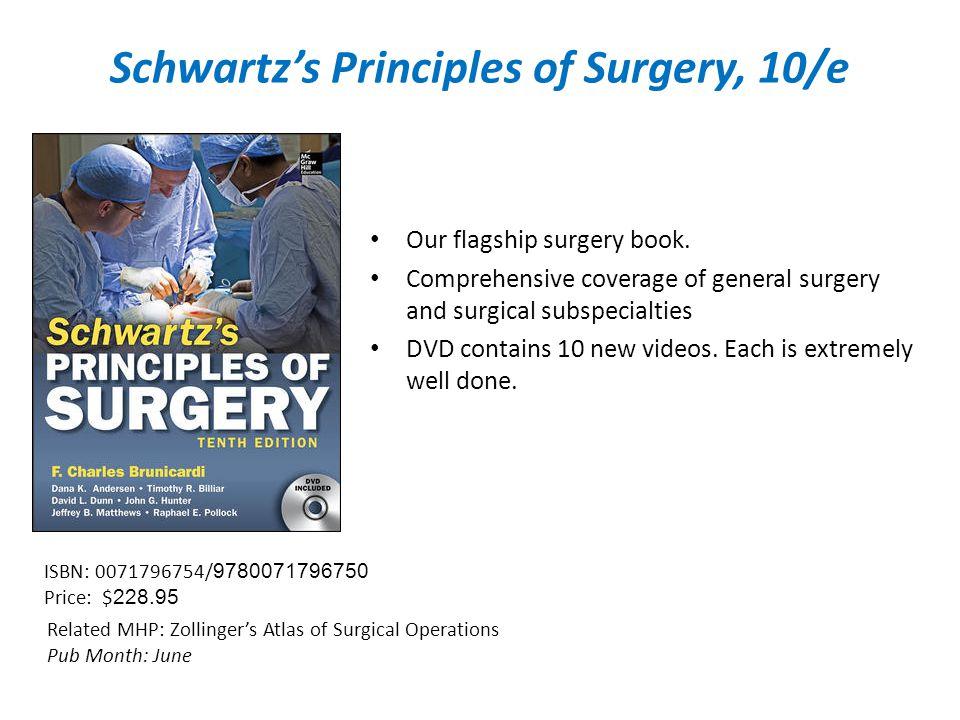 Schwartz's Principles of Surgery, 10/e Our flagship surgery book.
