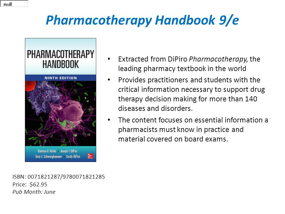 Pharmacotherapy Handbook 9/e Extracted from DiPiro Pharmacotherapy, the leading pharmacy textbook in the world Provides practitioners and students with the critical information necessary to support drug therapy decision making for more than 140 diseases and disorders.