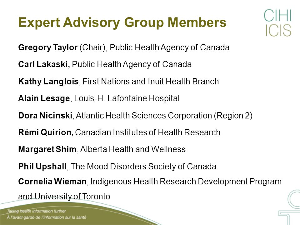 Expert Advisory Group Members Gregory Taylor (Chair), Public Health Agency of Canada Carl Lakaski, Public Health Agency of Canada Kathy Langlois, First Nations and Inuit Health Branch Alain Lesage, Louis-H.