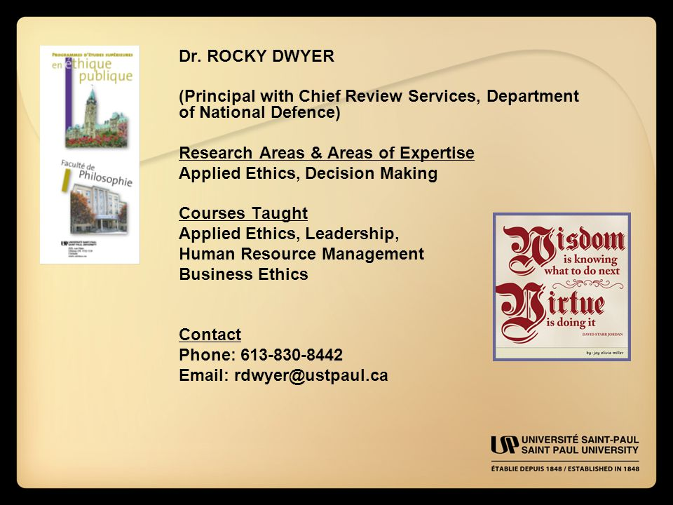 Dr. ROCKY DWYER (Principal with Chief Review Services, Department of National Defence) Research Areas & Areas of Expertise Applied Ethics, Decision Ma