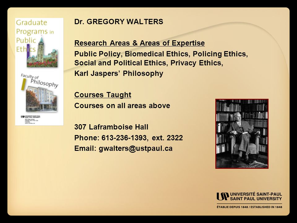 Dr. GREGORY WALTERS Research Areas & Areas of Expertise Public Policy, Biomedical Ethics, Policing Ethics, Social and Political Ethics, Privacy Ethics