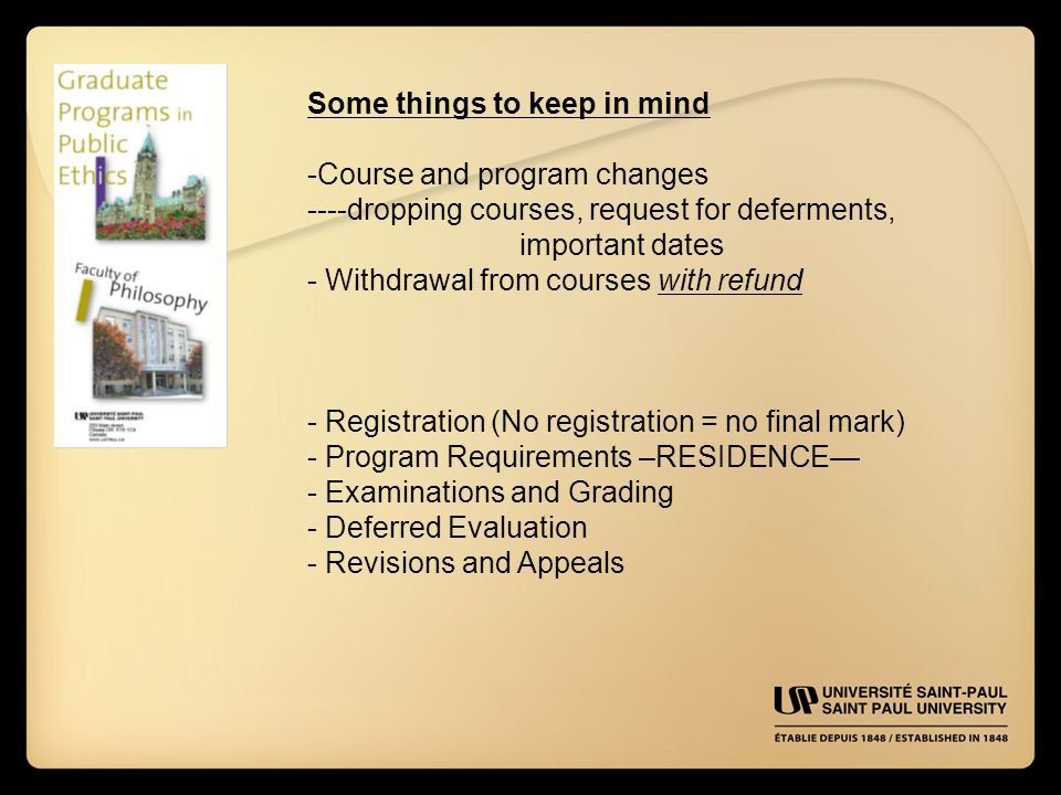 Some things to keep in mind -Course and program changes ----dropping courses, request for deferments, important dates - Withdrawal from courses with r