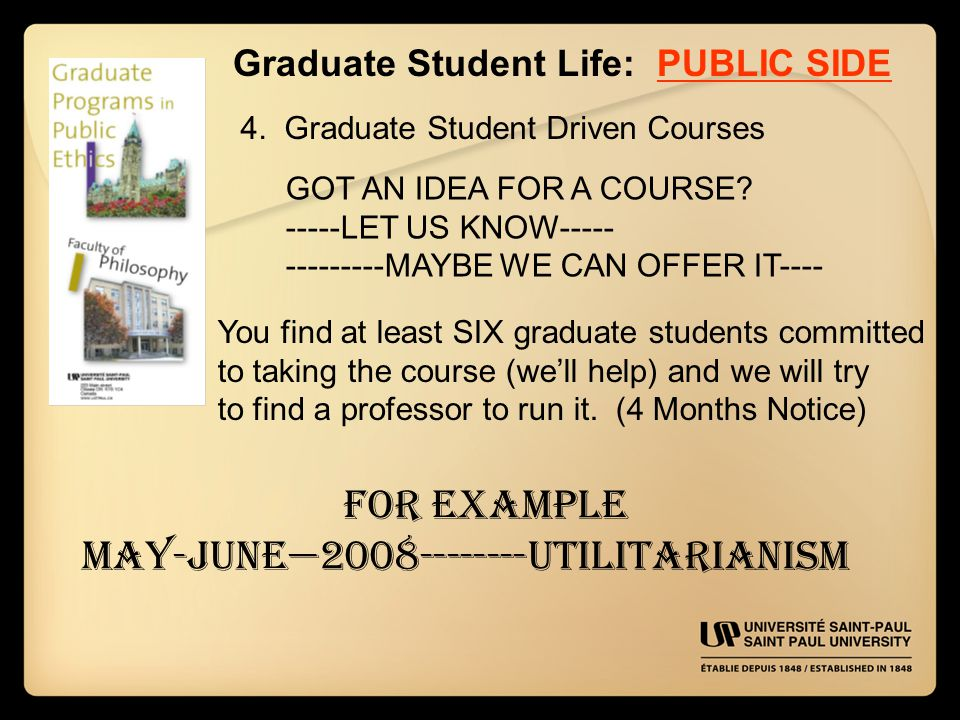 Graduate Student Life: PUBLIC SIDE 4. Graduate Student Driven Courses GOT AN IDEA FOR A COURSE.