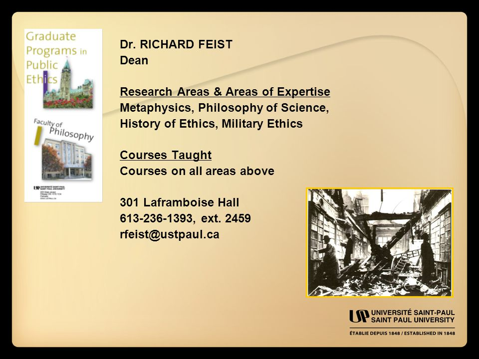 Dr. RICHARD FEIST Dean Research Areas & Areas of Expertise Metaphysics, Philosophy of Science, History of Ethics, Military Ethics Courses Taught Cours