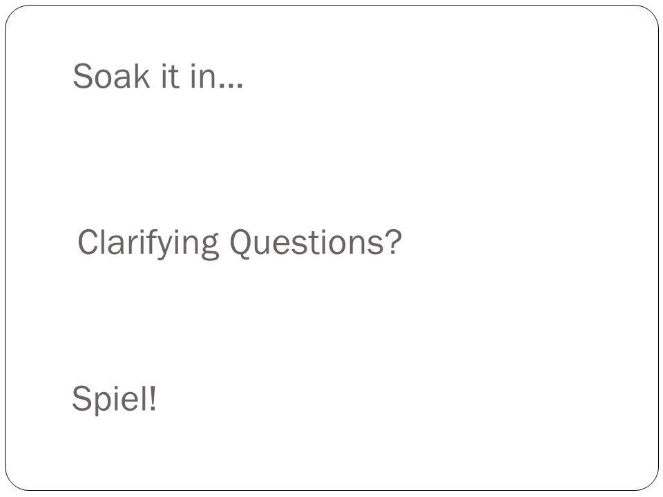 Soak it in... Clarifying Questions Spiel!