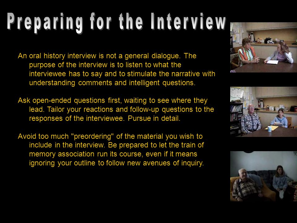 An oral history interview is not a general dialogue.