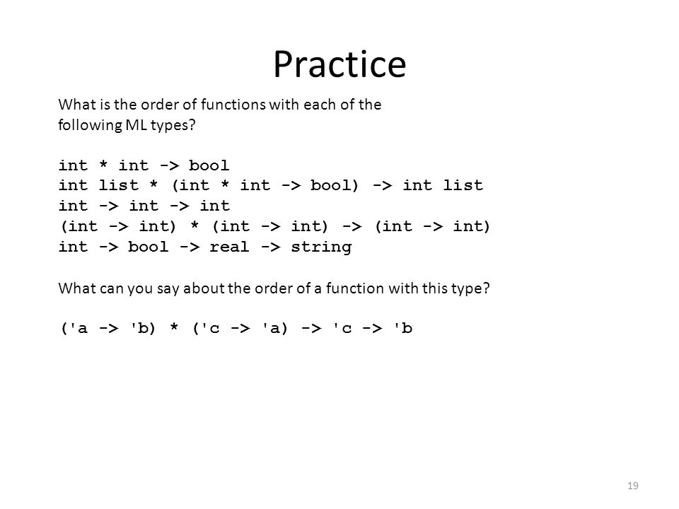 Practice What is the order of functions with each of the following ML types.