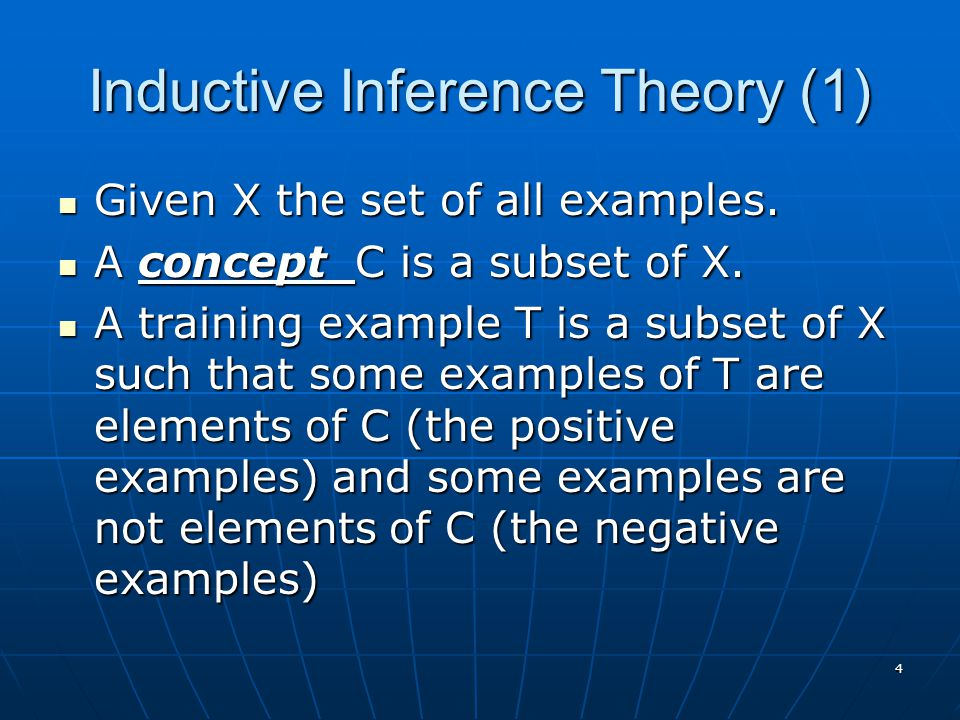 4 Inductive Inference Theory (1) Given X the set of all examples.
