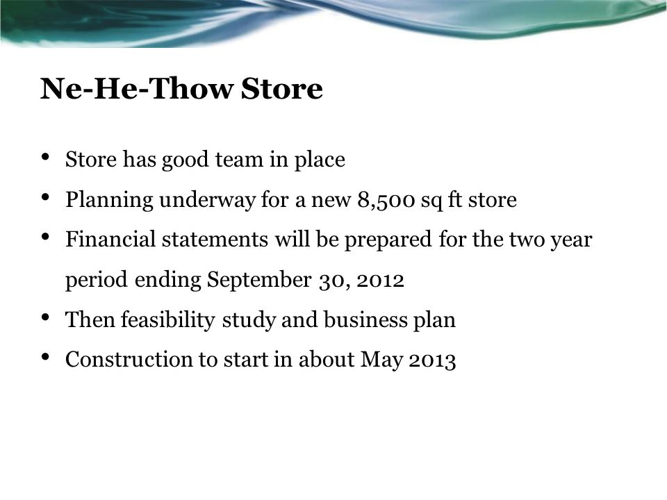 Paskwawakihk Store Have CEOP funds in place to have a feasibility study and business plan prepared Questionnaire to community – what will you support Possible expand inventory, new pumps, signs etc