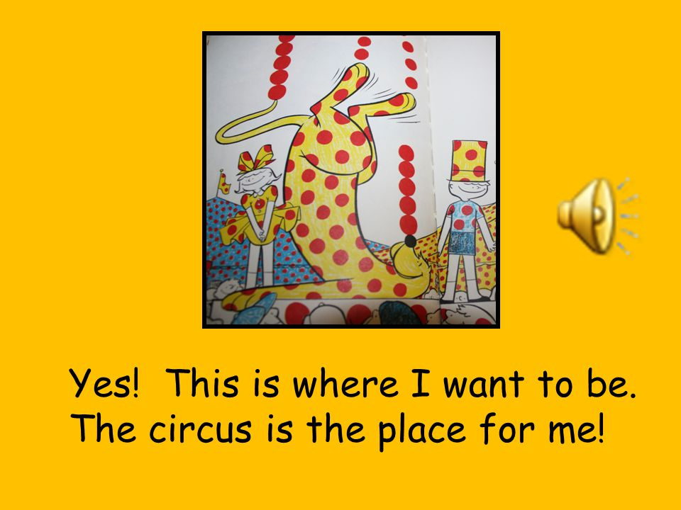 With all the things that you can do, The circus is the place for you!