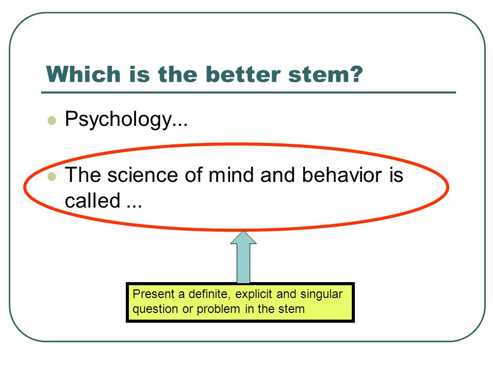 Which is the better stem. Psychology... The science of mind and behavior is called...
