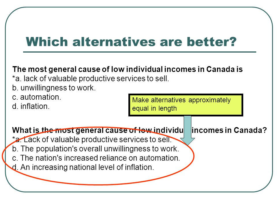 Which alternatives are better. The most general cause of low individual incomes in Canada is *a.