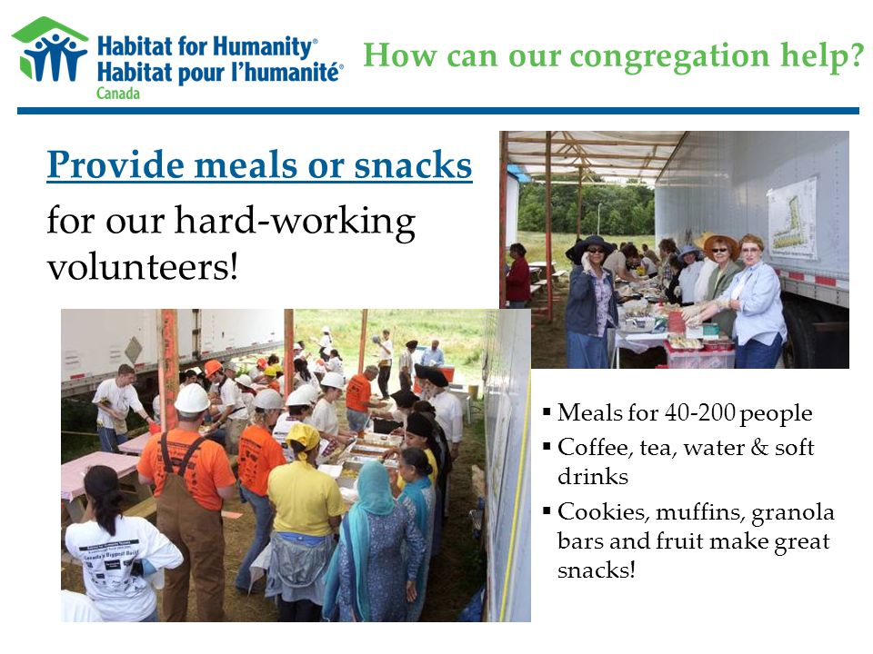 How can our congregation help? Provide meals or snacks for our hard-working volunteers!  Meals for 40-200 people  Coffee, tea, water & soft drinks 