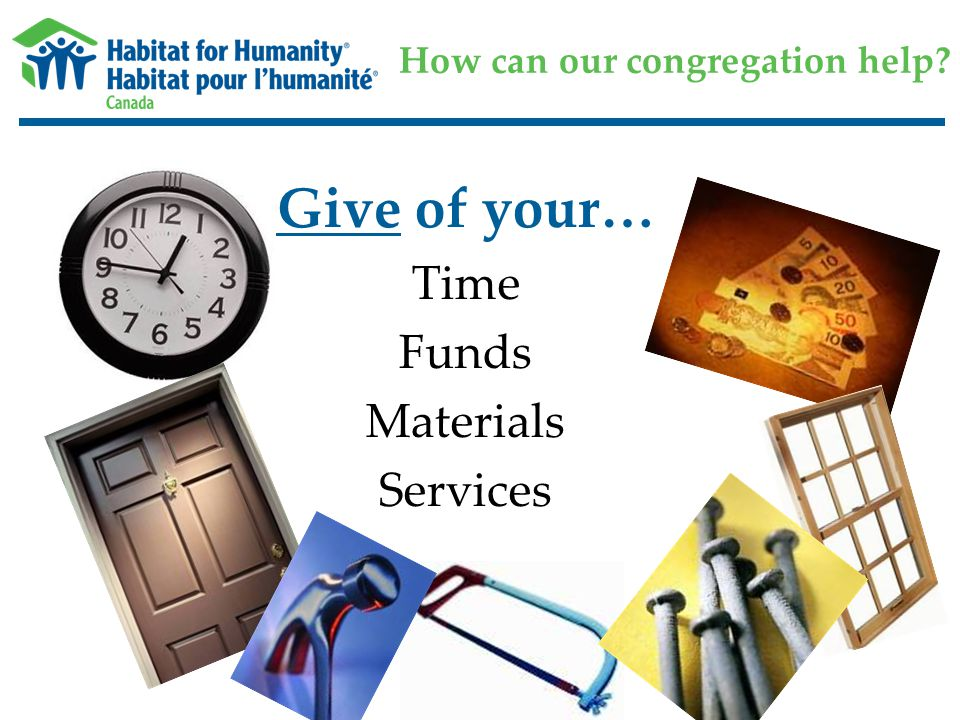 How can our congregation help? Give of your… Time Funds Materials Services