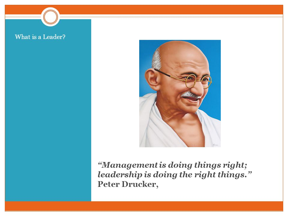 Management is doing things right; leadership is doing the right things. Peter Drucker,