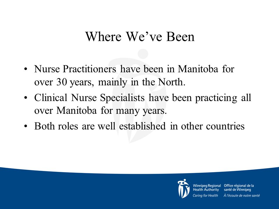 Where We've Been Nurse Practitioners have been in Manitoba for over 30 years, mainly in the North.