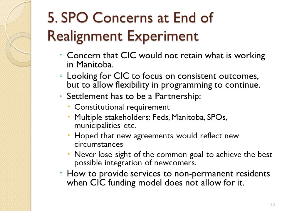 5. SPO Concerns at End of Realignment Experiment ◦ Concern that CIC would not retain what is working in Manitoba. ◦ Looking for CIC to focus on consis