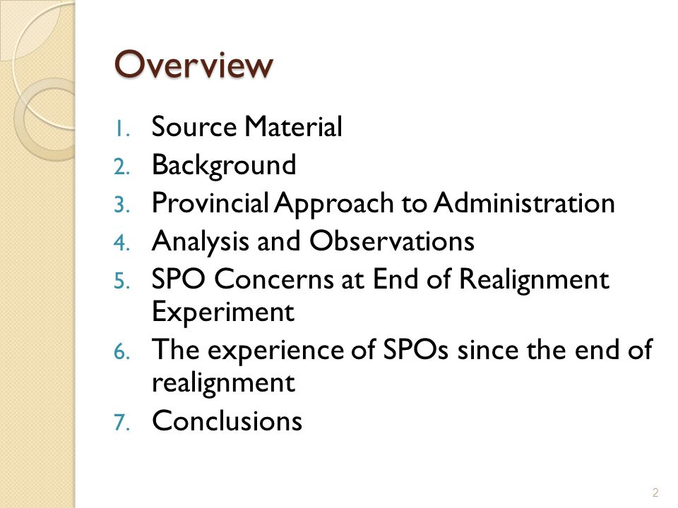 Overview 1. Source Material 2. Background 3. Provincial Approach to Administration 4. Analysis and Observations 5. SPO Concerns at End of Realignment