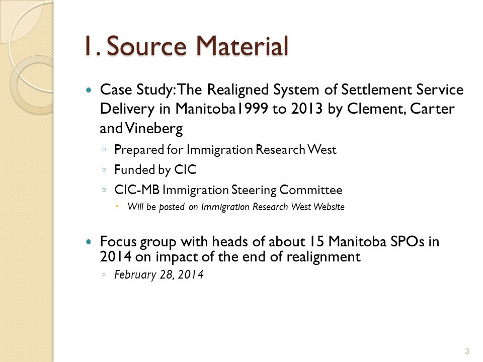 1. Source Material Case Study: The Realigned System of Settlement Service Delivery in Manitoba1999 to 2013 by Clement, Carter and Vineberg ◦ Prepared
