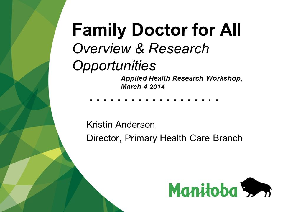 ................... Family Doctor for All Overview & Research Opportunities Kristin Anderson Director, Primary Health Care Branch Applied Health Resea